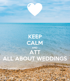 Poster: KEEP CALM AND ATT ALL ABOUT WEDDINGS