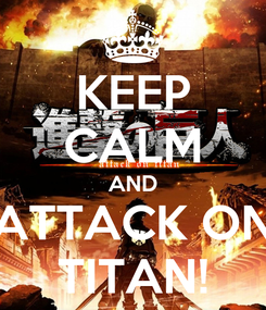 Poster: KEEP CALM AND ATTACK ON TITAN!