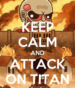 Poster: KEEP CALM AND ATTACK ON TITAN