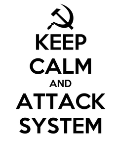 Poster: KEEP CALM AND ATTACK SYSTEM