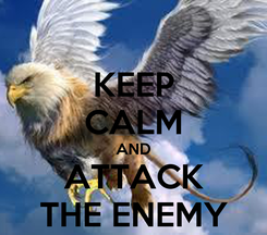 Poster: KEEP CALM AND ATTACK THE ENEMY