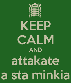 Poster: KEEP CALM AND attakate a sta minkia
