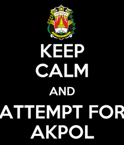 Poster: KEEP CALM AND ATTEMPT FOR AKPOL