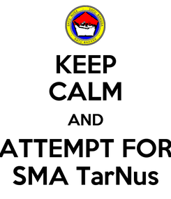 Poster: KEEP CALM AND ATTEMPT FOR SMA TarNus
