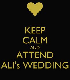 Poster: KEEP CALM AND ATTEND ALI's WEDDING