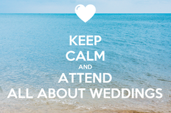 Poster: KEEP CALM AND ATTEND ALL ABOUT WEDDINGS