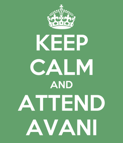 Poster: KEEP CALM AND ATTEND AVANI