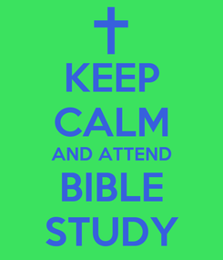 Poster: KEEP CALM AND ATTEND BIBLE STUDY