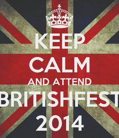 Poster: KEEP CALM AND ATTEND BRITISHFEST 2014