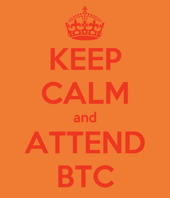 Poster: KEEP CALM and ATTEND BTC