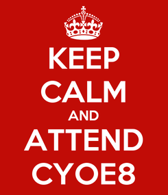 Poster: KEEP CALM AND ATTEND CYOE8