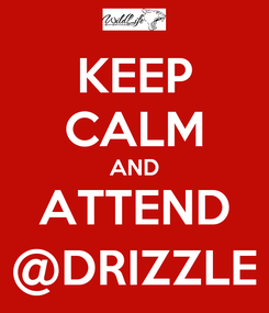 Poster: KEEP CALM AND ATTEND @DRIZZLE