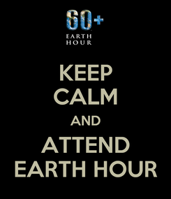 Poster: KEEP CALM AND ATTEND EARTH HOUR