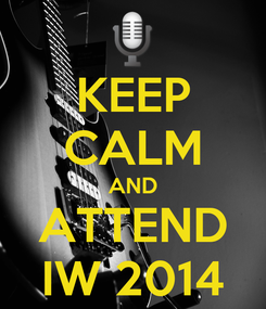 Poster: KEEP CALM AND ATTEND IW 2014