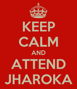 Poster: KEEP CALM AND ATTEND JHAROKA