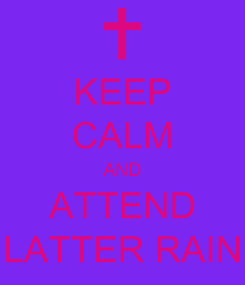 Poster: KEEP CALM AND ATTEND LATTER RAIN