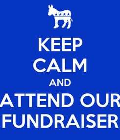 Poster: KEEP CALM AND ATTEND OUR FUNDRAISER