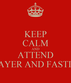 Poster: KEEP CALM AND ATTEND PRAYER AND FASTING