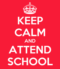 Poster: KEEP CALM AND ATTEND SCHOOL