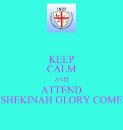 Poster: KEEP CALM AND ATTEND 'SHEKINAH GLORY COME'