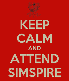 Poster: KEEP CALM AND ATTEND SIMSPIRE