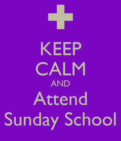 Poster: KEEP CALM AND Attend Sunday School
