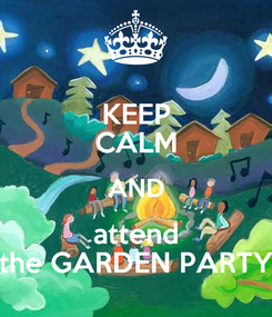 Poster: KEEP CALM AND attend the GARDEN PARTY