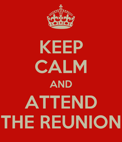 Poster: KEEP CALM AND ATTEND THE REUNION