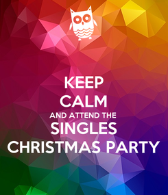 Poster: KEEP CALM AND ATTEND THE  SINGLES CHRISTMAS PARTY