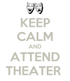 Poster: KEEP CALM AND ATTEND THEATER