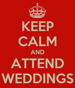 Poster: KEEP CALM AND ATTEND WEDDINGS