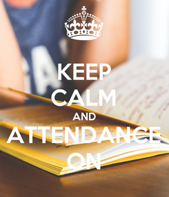 Poster: KEEP CALM AND ATTENDANCE ON