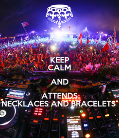 Poster: KEEP CALM AND ATTENDS NECKLACES AND BRACELETS