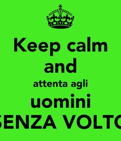 Poster: Keep calm and attenta agli uomini SENZA VOLTO