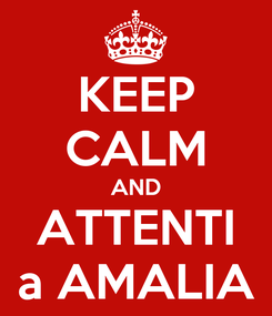 Poster: KEEP CALM AND ATTENTI a AMALIA