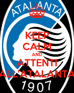 Poster: KEEP CALM AND ATTENTI ALL'ATALANTA
