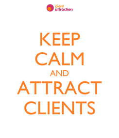 Poster: KEEP CALM AND ATTRACT CLIENTS