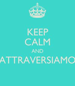 Poster: KEEP CALM AND ATTRAVERSIAMO