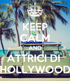 Poster: KEEP CALM AND ATTRICI DI  HOLLYWOOD