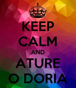 Poster: KEEP CALM AND ATURE O DORIA