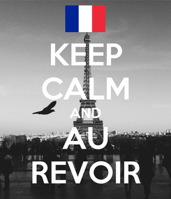 Poster: KEEP CALM AND AU REVOIR