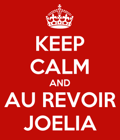 Poster: KEEP CALM AND AU REVOIR JOELIA
