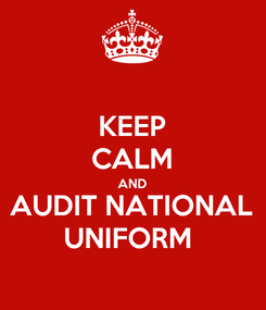 Poster: KEEP CALM AND AUDIT NATIONAL UNIFORM