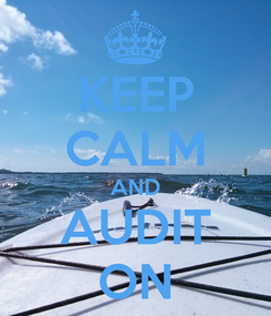 Poster: KEEP CALM AND AUDIT ON