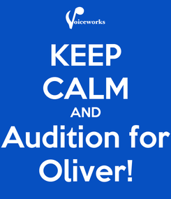 Poster: KEEP CALM AND Audition for Oliver!
