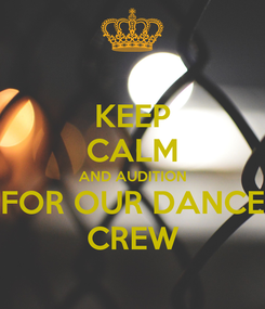 Poster: KEEP CALM AND AUDITION FOR OUR DANCE CREW