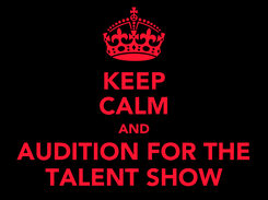 Poster: KEEP CALM AND AUDITION FOR THE TALENT SHOW
