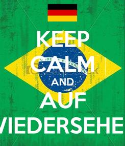 Poster: KEEP CALM AND AUF WIEDERSEHEN