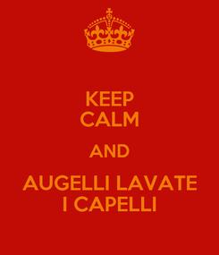 Poster: KEEP CALM AND AUGELLI LAVATE I CAPELLI