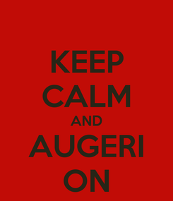 Poster: KEEP CALM AND AUGERI ON